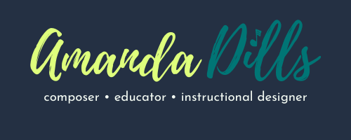 Amanda Dills: composer, educator, instructional designer